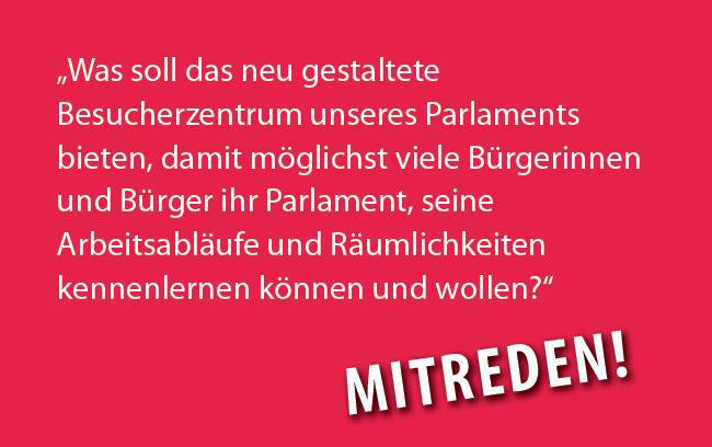 Ihre Idee zählt! Wie soll das Besucherzentrum des renovierten Parlaments gestaltet sein? ©Parlamentsdirektion